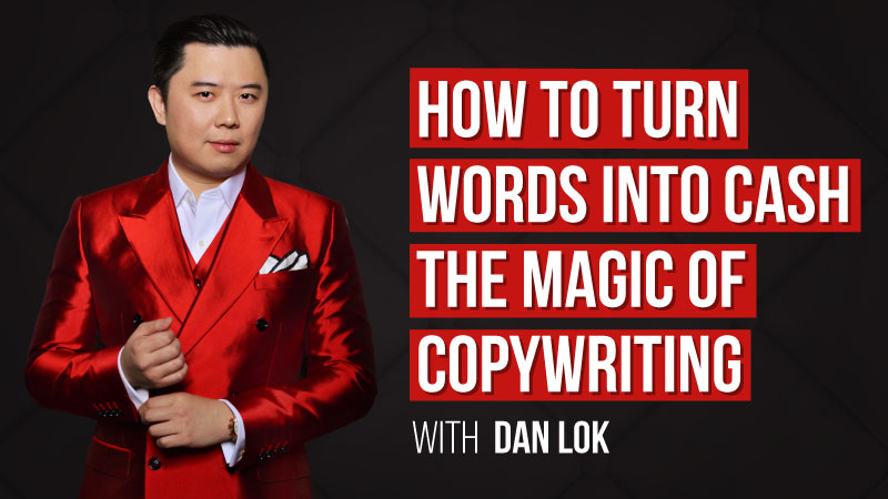 How To Turn Words Into Cash – The Magic Of Copywriting With Dan Lok